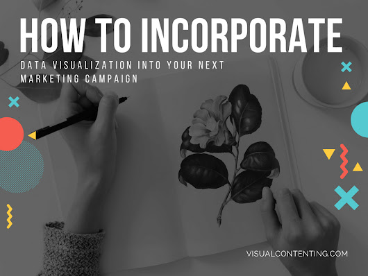 How to Incorporate Data Visualization into Your Next Marketing Campaign - Visual Contenting