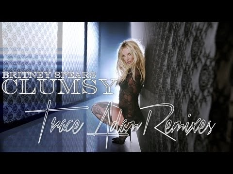 Britney Spears - Clumsy (Trace Adam Remix)