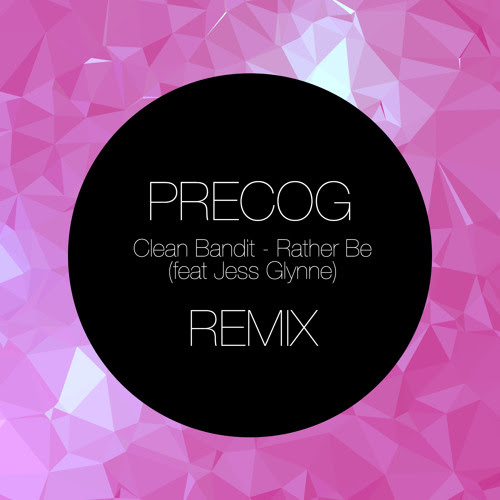 Clean Bandit - Rather Be feat. Jess Glynne (Precog Remix)