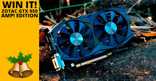 Win A ZOTAC GTX 950 AMP! Edition Graphics Card