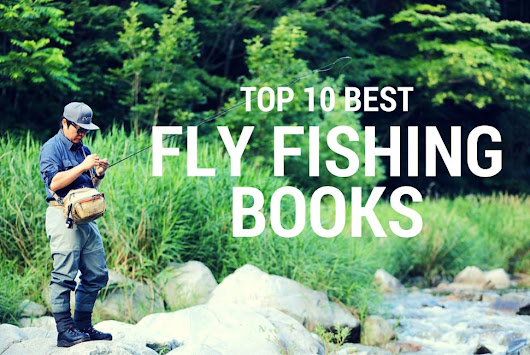 Top 10 Best Fly Fishing Books - Books on Fly Fishing