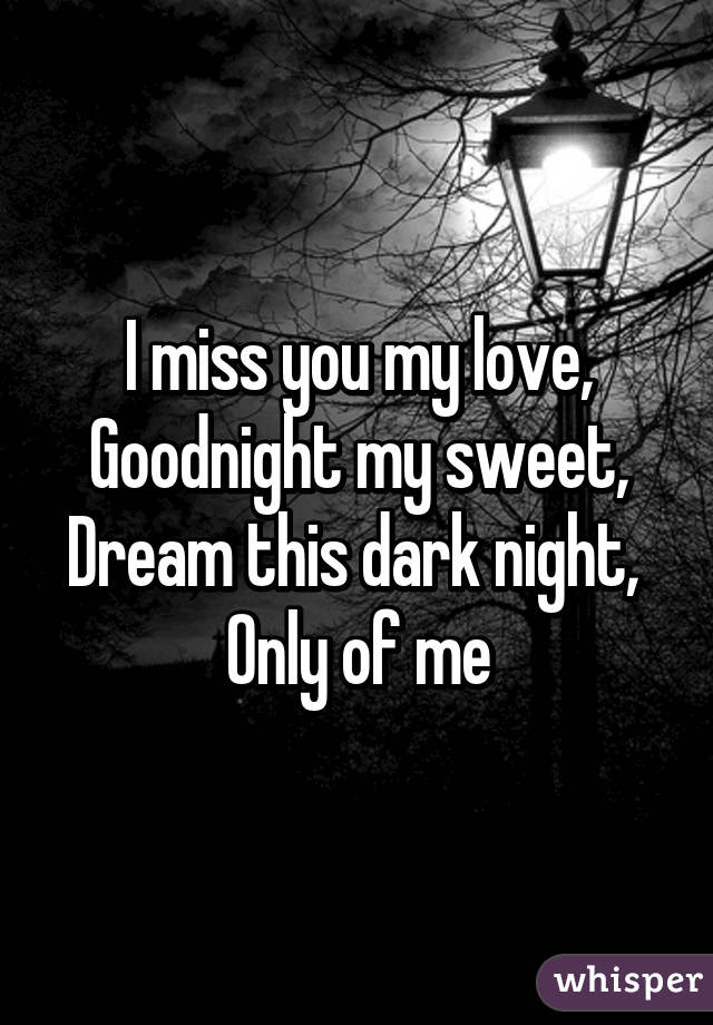 I Miss You My Love Goodnight My Sweet Dream This Dark Night Only