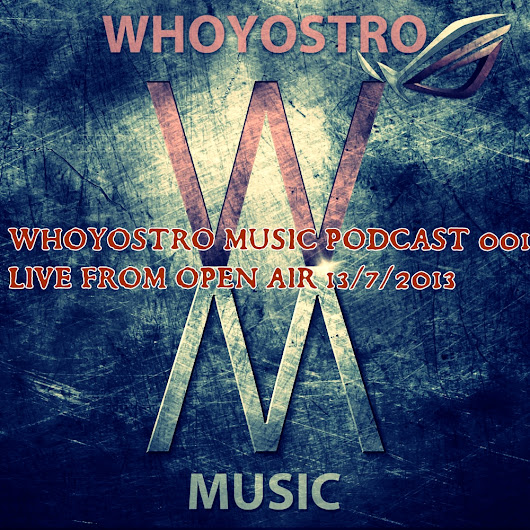 Whoyostro Music Podcast 001 - Live From Open Air 13.7.2013 By Paul Leoric