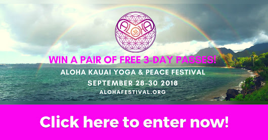 WIN FREE 3-DAY PASSES to ALOHA Kauai Yoga & Peace Festival!
