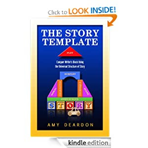 The Story Template: Conquer Writer's Block Using the Universal Structure of Story
