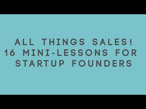 All Things Sales! 16 Mini-Lessons for Startup Founders