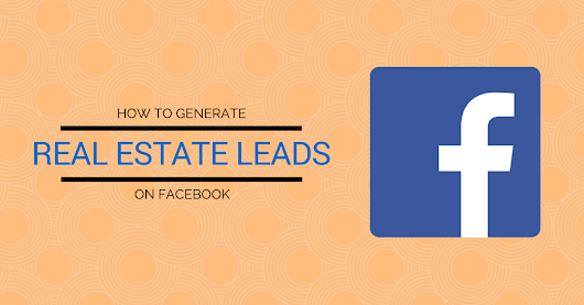 How to Generate Real Estate Leads on Facebook