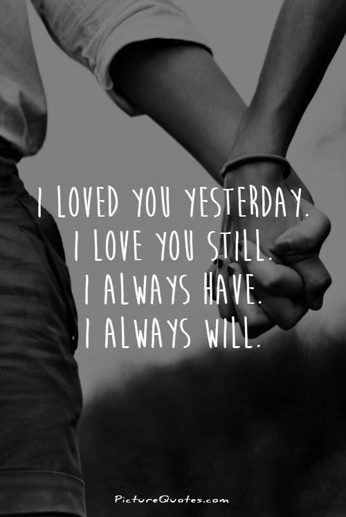 I Loved You Yesterday I Love You Still I Always Have I Always