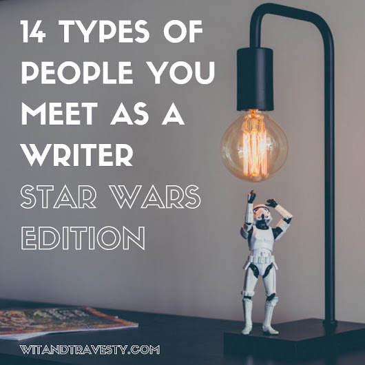 14 Types of People You Meet as a Writer—Star Wars Edition - Wit & Travesty