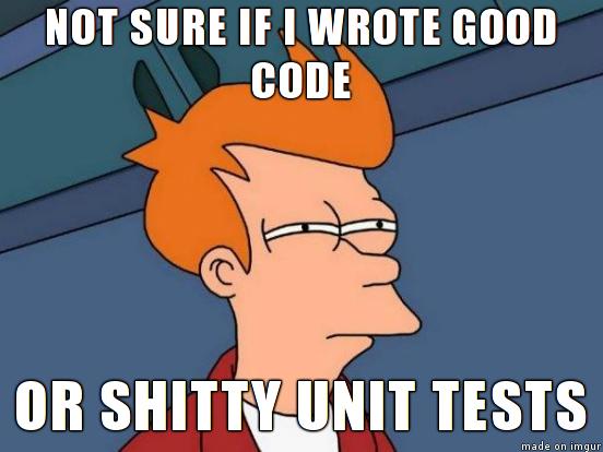 תוצאת תמונה עבור not sure if wrote good code or shitty unit tests
