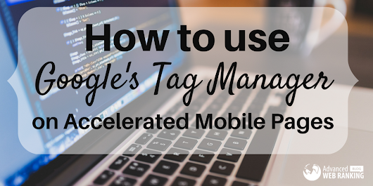 How to Use Google's Tag Manager on Accelerated Mobile Pages