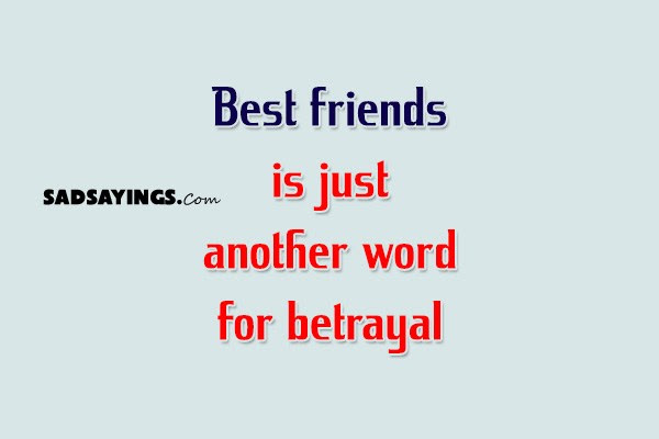 Best Friends Is Just Another Word For Betrayal Sad Sayings