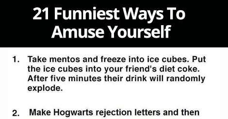 21 Funniest Ways To Amuse Yourself -