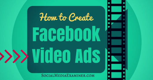 How to Create Facebook Video Ads : Social Media Examiner