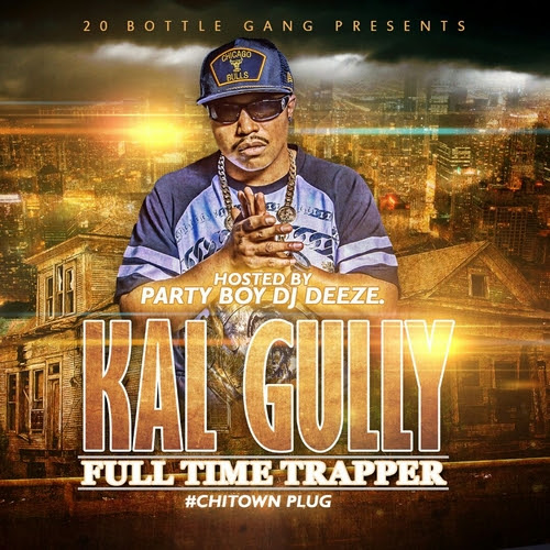 Kal Gully - Full Time Trapper #ChitownPlug Hosted by Party Boy DJ Deeze