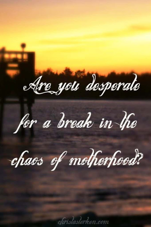 Are you desperate for a break in the chaos of motherhood?