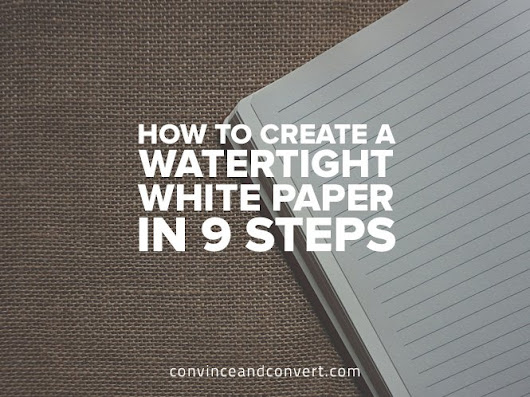How to Create a Watertight White Paper in 9 Steps | Convince and Convert: Social Media Consulting and Content Marketing Consulting