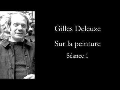 Deleuze: Sur la peinture, séance 1 | Gilles Deleuze | Scoop.it
