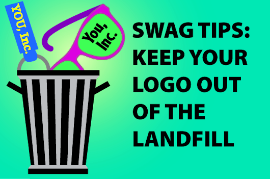 Green Swag: Tips for Keeping Your Logo Out of the Landfill