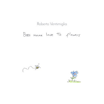 Bees Make Love to Flowers (ep) - Roberto Ventimiglia - Recensioni Musicali - Heart of Glass