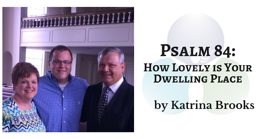 Psalm 84: How Lovely is Your Dwelling Place by Katrina Brooks | Baptist Women in Ministry (BWIM)..