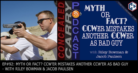 Episode 92: Myth or Fact? CCWer Mistakes Another CCWer for Bad Guy | Concealed Carry Inc