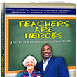 Teachers Are Heroes Book Brings Message of Hope and Perseverance to Teachers and School Administrators