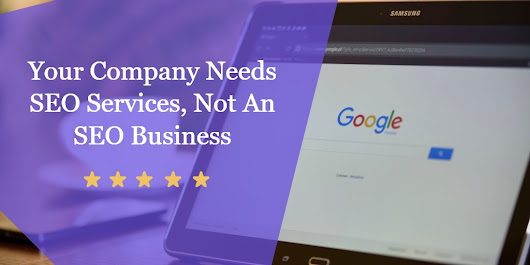 Your Company Needs SEO Services, Not An SEO Business