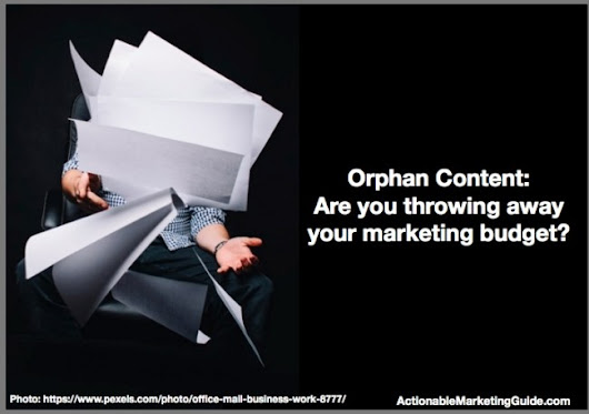 Orphan Content: Are You Throwing Away Your Budget? - Heidi Cohen