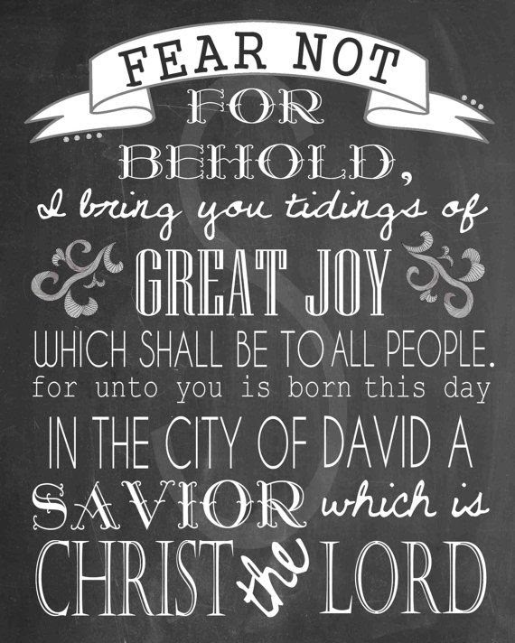 """And the angel said unto them, Fear not: for, behold, I bring you good tidings of great joy, which shall be to all people. For unto you is born this day in the city of David a Saviour, which is Christ the Lord."" (Luke 2:10-11 KJV) ~ Luke 2 Printable Christmas Chalkboard Subway Art  by scootapie, $5.00"