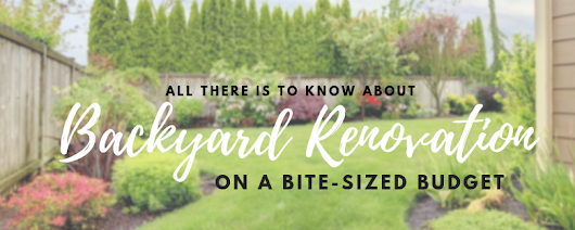 All There Is To Know About Backyard Renovation On A Bite-sized Budget