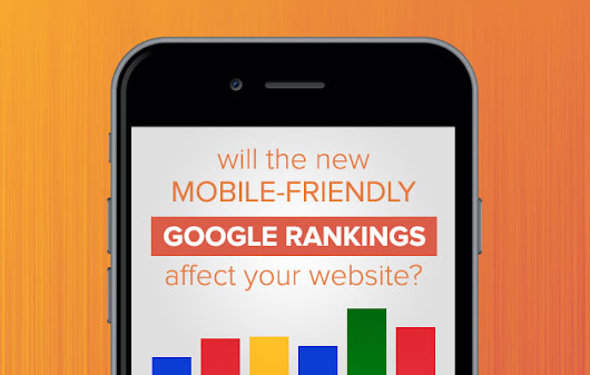 Will the new mobile-friendly Google Rankings affect your website?