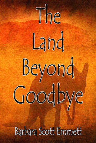 THE LAND BEYOND GOODBYE by Barbara Scott Emmett