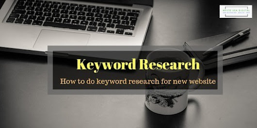 How to do keyword research for new website - White Sea Digital | Digital