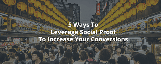 5 Ways To Leverage Social Proof To Increase Your Conversions - Inbound Rocket