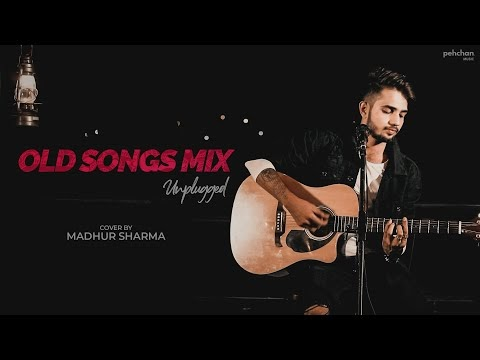 Old Songs Mix - Unplugged Madhur Sharma