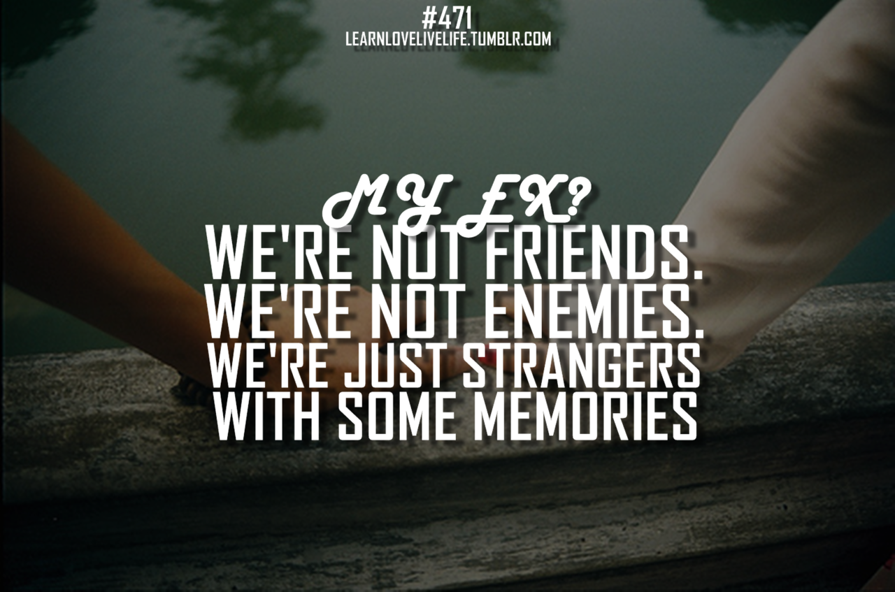 Quotes About Ex Friends 38 Quotes