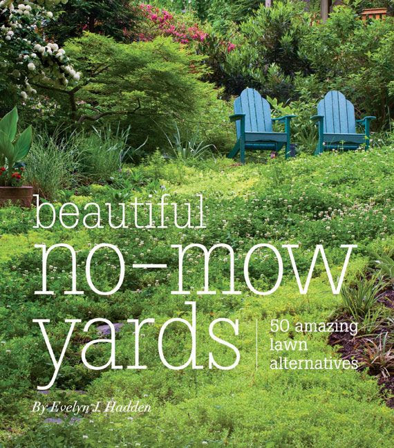 Beautiful No-Mow Yards: 50 Amazing Lawn Alternatives from Timber Press