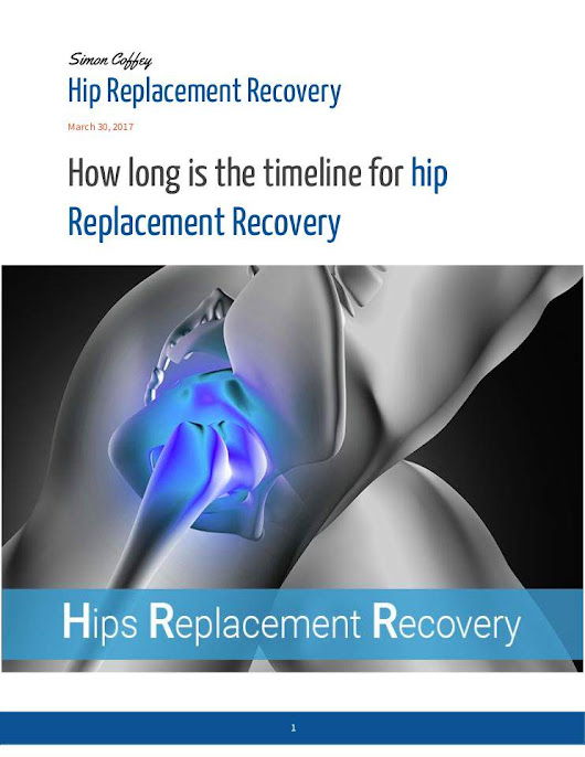 How long is the timeline for hip Replacement Recovery
