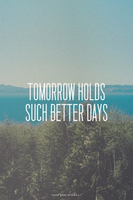 Tomorrow Holds Such Better Days Pictures Photos And Images For