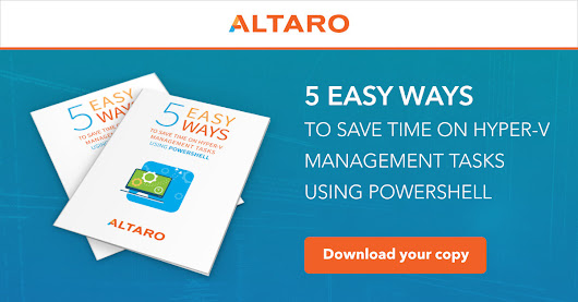 5 Easy Ways to Save Time on Hyper-V Management Tasks using PowerShell - Free eBook from Altaro Software
