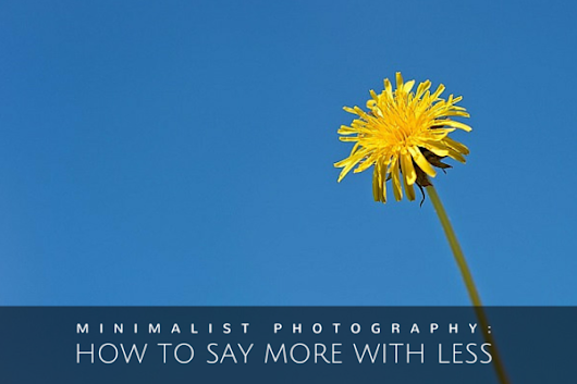 A Beginner's Guide to Minimalist Photography