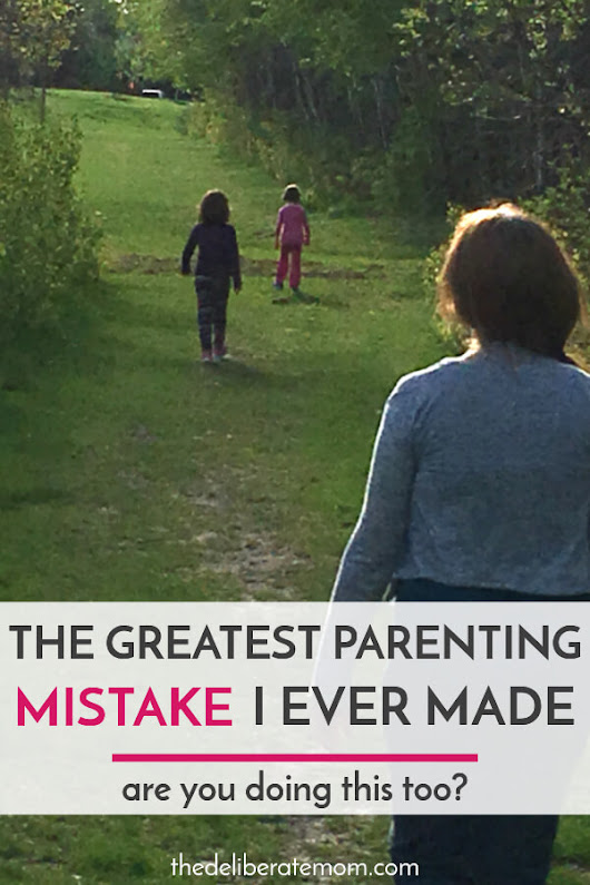 The Greatest Parenting Mistake I Ever Made - The Deliberate Mom
