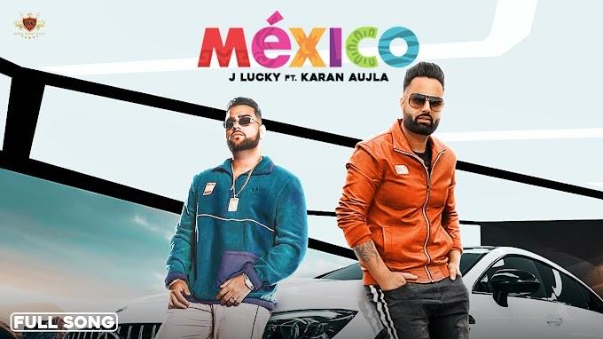 MEXICO LYRICS - KARAN AUJLA, J LUCKY Lyrics
