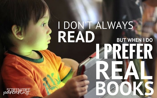 Physical Books are What Kids Need and Prefer - screenfreeparenting.com