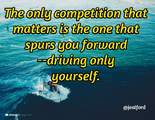 The only competition that matters is the one that spurs you forward --driving only  yourself. / @jealford