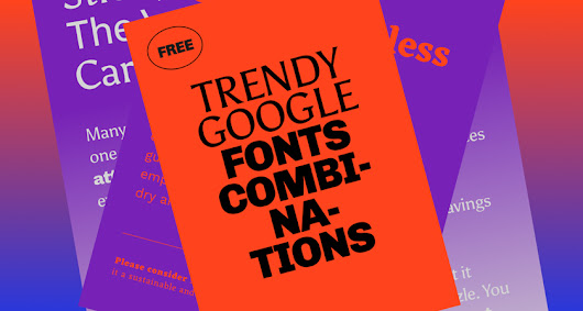 5 Trendy Google Font Combinations For Your Next Design Project