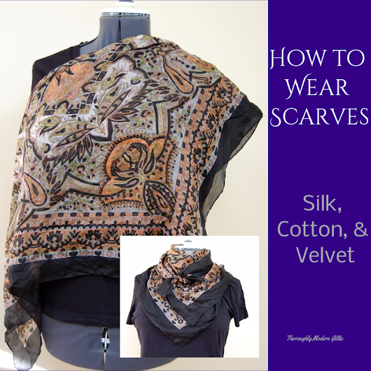 How to wear scarves - silk, cotton, and velvet ⋆ Thoroughly Modern Gillie