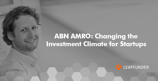 ABN AMRO: Changing the Investment Climate for Startups - Leapfunder Blog