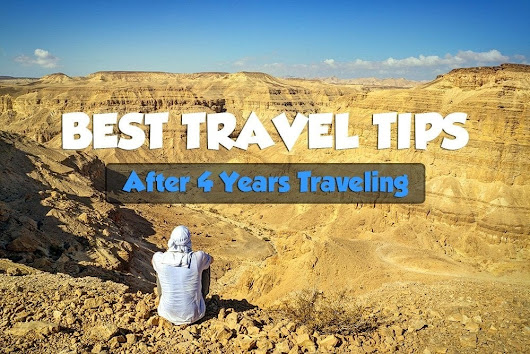 Best Travel Tips After 4 Years Traveling